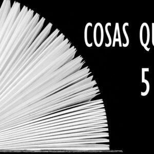COSAS QUE SÉ – 5